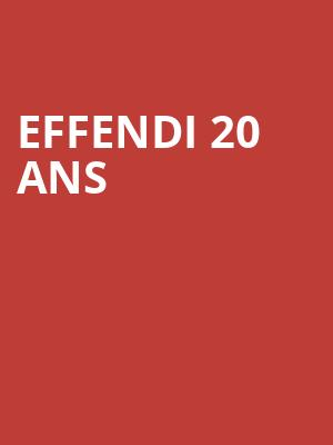 Effendi 20 Ans at L'Astral