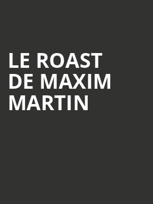 Le Roast de Maxim Martin at L'Astral